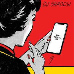 Our Pathetic Age - DJ Shadow