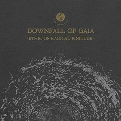 Ethic Of Radical Finitude - Downfall Of Gaia