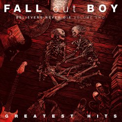 Believers Never Die - Greatest Hits - Volume Two - Fall Out Boy