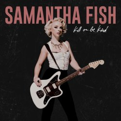 Kill Or Be Kind - Samantha Fish