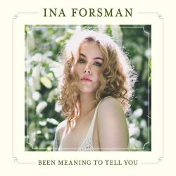 Been Meaning To Tell You - Ina Forsman