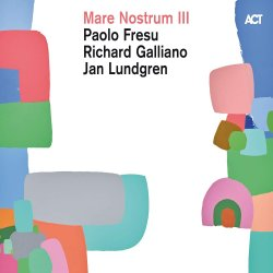 Mare Nostrum III - Paolo Fresu + Richard Galliano + Jan Lundgren