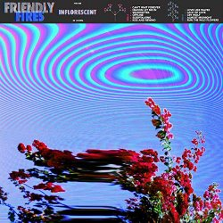 Inflorescent - Friendly Fires