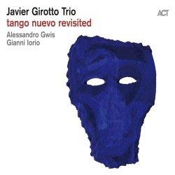 Tango Nuevo Revisited - {Javier Girotto} Trio