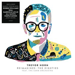 Trevor Horn Reimagines The Eighties - Trevor Horn