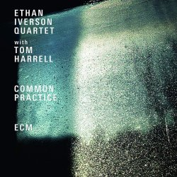 Common Practice - Ethan Iverson Quartet + Tom Harrell