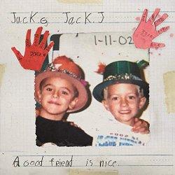 A Good Friend Is Nice - Jack + Jack
