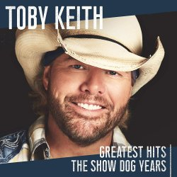 Greatest Hits - The Show Dog Years - Toby Keith