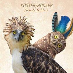 Fremde Feddere - Köster + Hocker