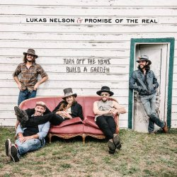 Turn Off The News (Build A Garden) - Lukas Nelson + Promise Of The Real