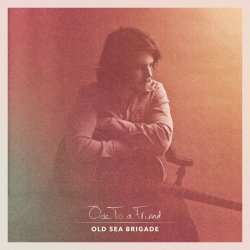 Ode To A Friend - Old Sea Brigade
