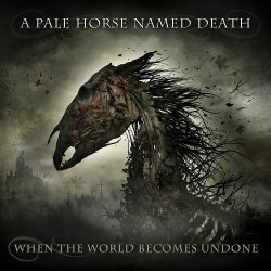 When The World Become Undone - A Pale Horse Named Death