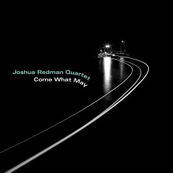 Come What May - {Joshua Redman} Quartet