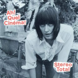 Ah! Quel cinema! - Stereo Total