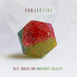 Act One - Music For Inanimate Objects - Subjective