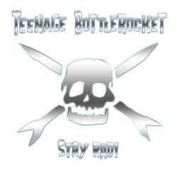 Stay Rad - Teenage Bottlerocket