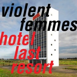 Hotel Last Resort - Violent Femmes