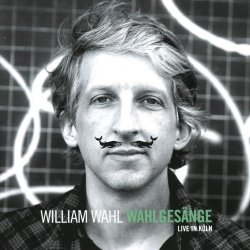 Wahlgesänge - Live in Köln - William Wahl