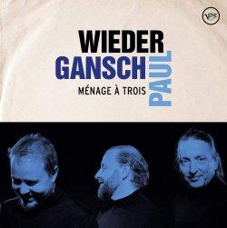 Menage a trois - Wieder, Gansch + Paul