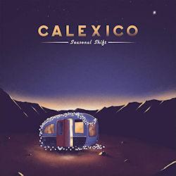 Seasonal Shift - Calexico