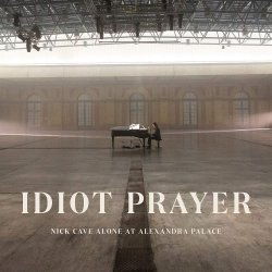 Idiot Prayer - Nick Cave Alone At Alexandra Palace - Nick Cave