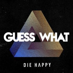 Guess What - Die Happy