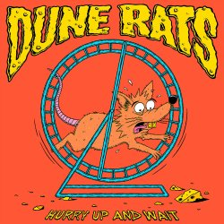 Hurry Up And Wait - Dune Rats