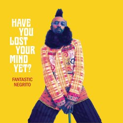 Have You Lost Your Mind Yet?. - Fantastic Negrito