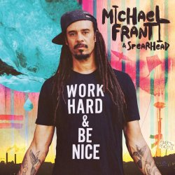 Work Hard And Be Nice - {Michael Franti} + {Spearhead}