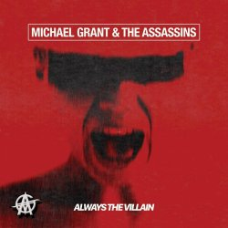 Always The Villain - Michael Grant + the Assassins