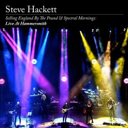 Selling England By The Pound And Spectral Mornings - Live At Hammersmith - Steve Hackett