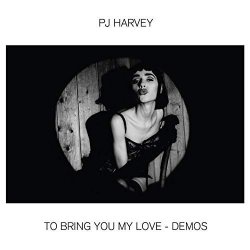 To Bring You My Love - Demos - PJ Harvey