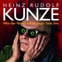 Wie der Name schon sagt - Solo live - Heinz Rudolf Kunze
