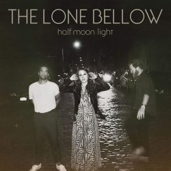 Half Moon Light - Lone Bellow