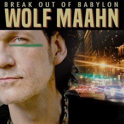 Break Out Of Babylon - Wolf Maahn