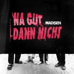 Na gut, dann nicht - Madsen