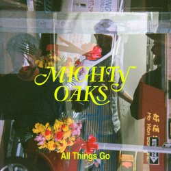 All Things Go - Mighty Oaks