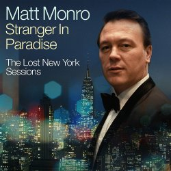 Stranger In Paradise - The Lost New York Sessions - Matt Monro