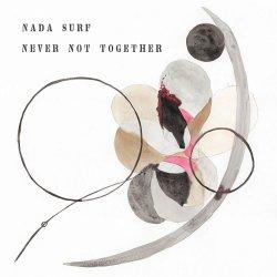 Never Not Together - Nada Surf