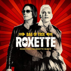 Bag Of Trix - Music From The Roxette Vaults - Roxette