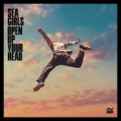 Open Up Your Head. - Sea Girls