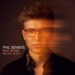 Wer, wenn nicht jetzt - Phil Siemers