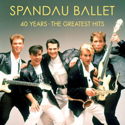 40 Years - The Greatest Hits - Spandau Ballet