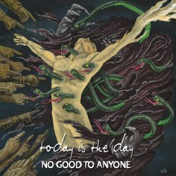 No Good To Anyone - Today Is The Day