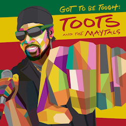 Got To Be Tough - Toots + the Maytals