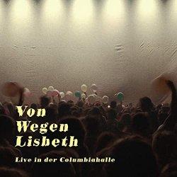 Live in der Columbiahalle - Von wegen Lisbeth