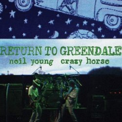 Return To Greendale - {Neil Young} + {Crazy Horse}