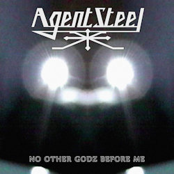 No Other Godz Before Me - Agent Steel