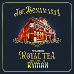 Now Serving: Royal Tea Live From The Ryman. - Joe Bonamassa