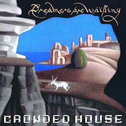 Dreamers Are Waiting - Crowded House